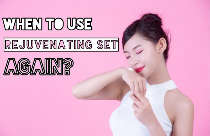 When to use rejuvenating set again