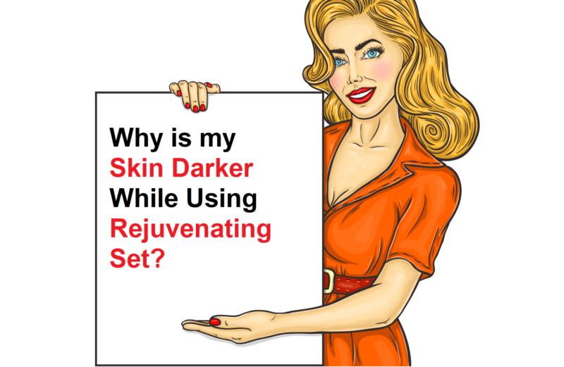 Why is my skin darker while using rejuvenating set