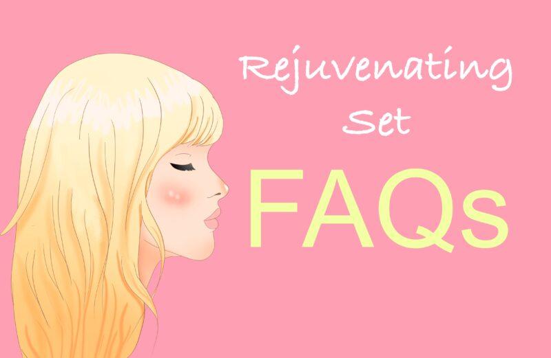 Rejuvenating Set FAQs and Do's & Don'ts